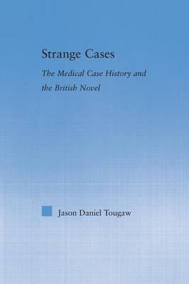 Strange Cases: The Medical Case History and the British Novel - Literary Criticism and Cultural Theory (Paperback)
