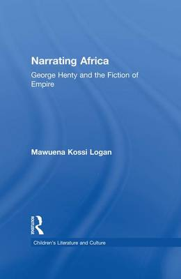 Narrating Africa: George Henty and the Fiction of Empire - Children's Literature and Culture (Paperback)