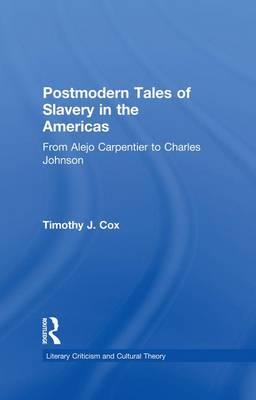 Postmodern Tales of Slavery in the Americas: From Alejo Carpentier to Charles Johnson - Literary Criticism and Cultural Theory (Paperback)
