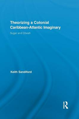 Theorizing a Colonial Caribbean-Atlantic Imaginary: Sugar and Obeah (Paperback)