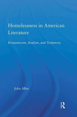 Homelessness in American Literature: Romanticism, Realism and Testimony - Studies in American Popular History and Culture (Paperback)