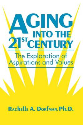 Aging into the 21st Century: The Exploration of Aspirations and Values (Paperback)