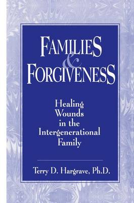 Families And Forgiveness: Healing Wounds In The Intergenerational Family (Paperback)