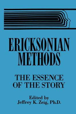 Ericksonian Methods: The Essence Of The Story (Paperback)