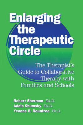 Enlarging The Therapeutic Circle: The Therapists Guide To: The Therapist's Guide To Collaborative Therapy With Families & School (Paperback)