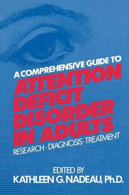 A Comprehensive Guide To Attention Deficit Disorder In Adults: Research, Diagnosis and Treatment (Paperback)