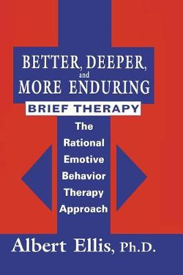 Better, Deeper And More Enduring Brief Therapy: The Rational Emotive Behavior Therapy Approach (Paperback)