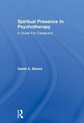 Spiritual Presence In Psychotherapy: A Guide For Caregivers (Paperback)