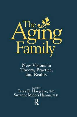 The Aging Family: New Visions In Theory, Practice, And Reality (Paperback)