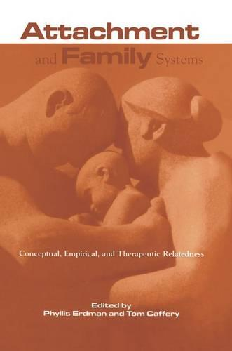 Attachment and Family Systems: Conceptual, Empirical and Therapeutic Relatedness (Paperback)