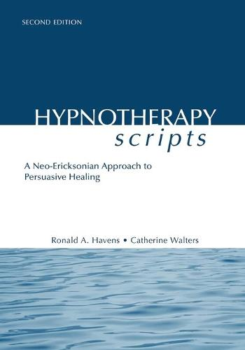 Hypnotherapy Scripts: A Neo-Ericksonian Approach to Persuasive Healing (Paperback)