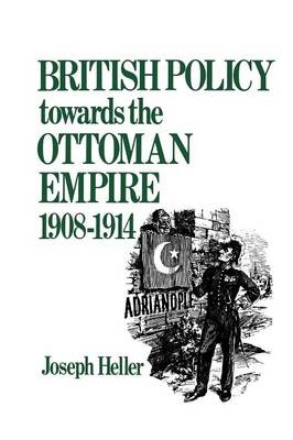 British Policy Towards the Ottoman Empire 1908-1914 (Paperback)