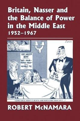 Britain, Nasser and the Balance of Power in the Middle East, 1952-1977: From The Eygptian Revolution to the Six Day War (Paperback)