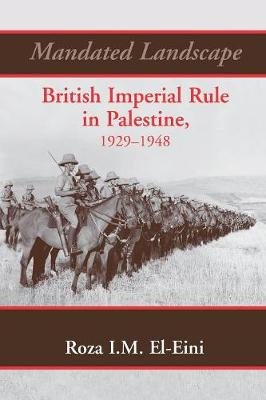 Mandated Landscape: British Imperial Rule in Palestine 1929-1948 (Paperback)