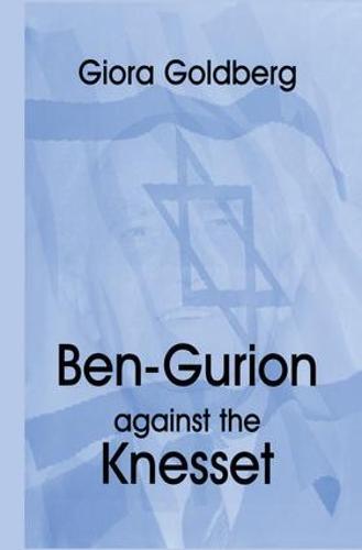 Ben-Gurion Against the Knesset (Paperback)