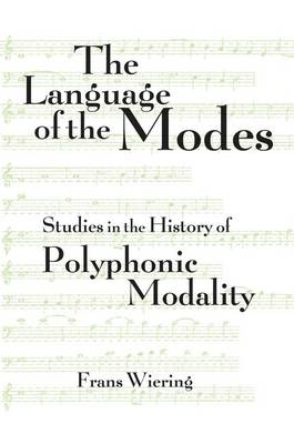 The Language of the Modes: Studies in the History of Polyphonic Modality (Paperback)