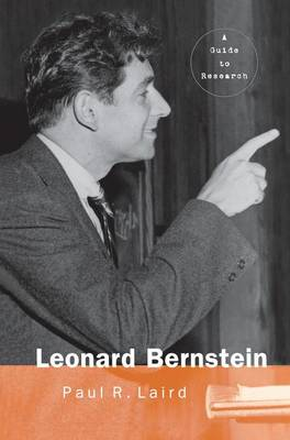 Leonard Bernstein: A Guide to Research - Routledge Music Bibliographies (Paperback)