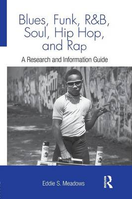 Blues, Funk, Rhythm and Blues, Soul, Hip Hop, and Rap: A Research and Information Guide (Paperback)