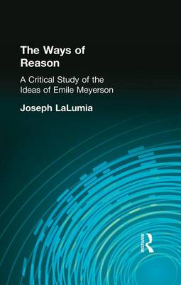 The Ways of Reason: A Critical Study of the Ideas of Emile Meyerson (Paperback)