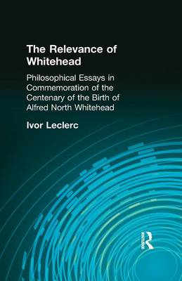 The Relevance of Whitehead: Philosophical Essays in Commemoration of the Centenary of the  Birth of Alfred North Whitehead (Paperback)