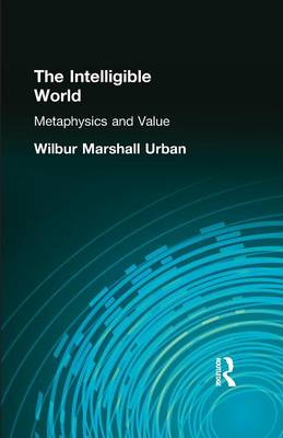The Intelligible World: Metaphysics and Value (Paperback)