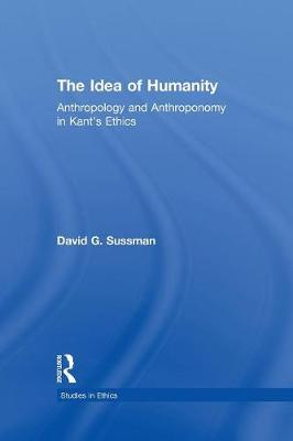 The Idea of Humanity: Anthropology and Anthroponomy in Kant's Ethics (Paperback)