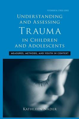 Understanding and Assessing Trauma in Children and Adolescents: Measures, Methods, and Youth in Context (Paperback)