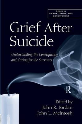 Grief After Suicide: Understanding the Consequences and Caring for the Survivors - Series in Death, Dying, and Bereavement (Paperback)