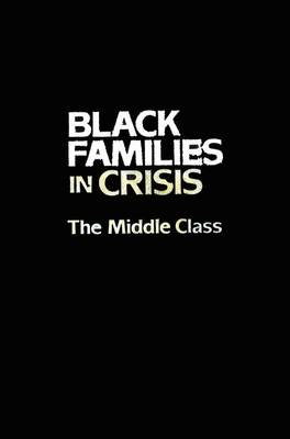 Black Families In Crisis: The Middle Class (Paperback)