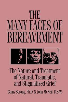 The Many Faces Of Bereavement: The Nature And Treatment Of Natural Traumatic And Stigmatized Grief (Paperback)
