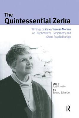 The Quintessential Zerka: Writings by Zerka Toeman Moreno on Psychodrama, Sociometry and Group Psychotherapy (Paperback)