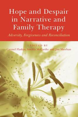 Hope and Despair in Narrative and Family Therapy: Adversity, Forgiveness and Reconciliation (Paperback)