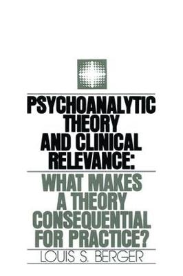 Psychoanalytic Theory and Clinical Relevance: What Makes a Theory Consequential for Practice? (Paperback)