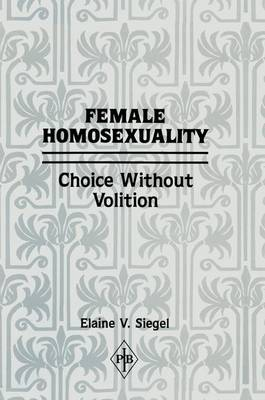 Female Homosexuality: Choice Without Volition (Paperback)