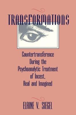 Transformations: Countertransference During the Psychoanalytic Treatment of Incest, Real and Imagined (Paperback)