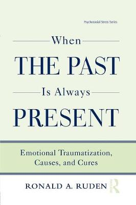 When the Past Is Always Present: Emotional Traumatization, Causes, and Cures (Paperback)