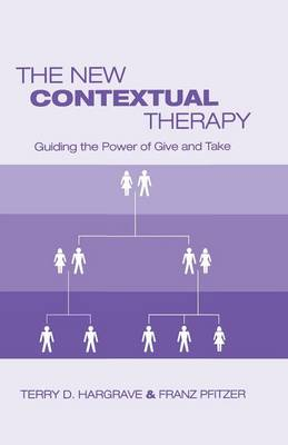 The New Contextual Therapy: Guiding the Power of Give and Take (Paperback)