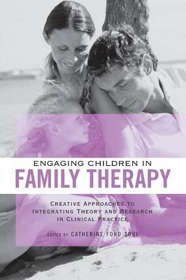 Engaging Children in Family Therapy: Creative Approaches to Integrating Theory and Research in Clinical  Practice (Paperback)