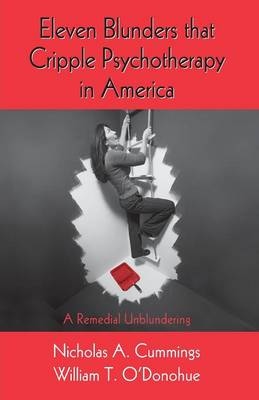 Eleven Blunders that Cripple Psychotherapy in America: A Remedial Unblundering (Paperback)