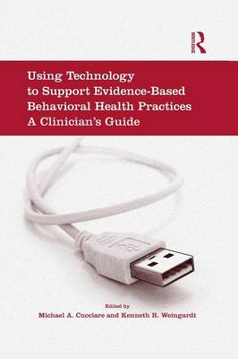 Using Technology to Support Evidence-Based Behavioral Health Practices: A Clinician's Guide (Paperback)