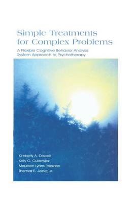 Simple Treatments for Complex Problems: A Flexible Cognitive Behavior Analysis System Approach To Psychotherapy (Paperback)