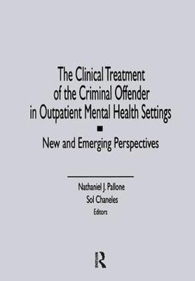 The Clinical Treatment of the Criminal Offender in Outpatient Mental Health Settings: New and Emerging Perspectives (Paperback)