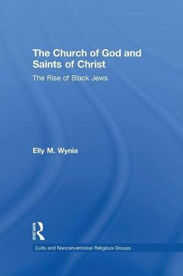 The Church of God and Saints of Christ: The Rise of Black Jews (Paperback)