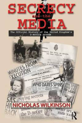 Secrecy and the Media: The Official History of the United Kingdom's D-Notice System - Government Official History Series (Paperback)