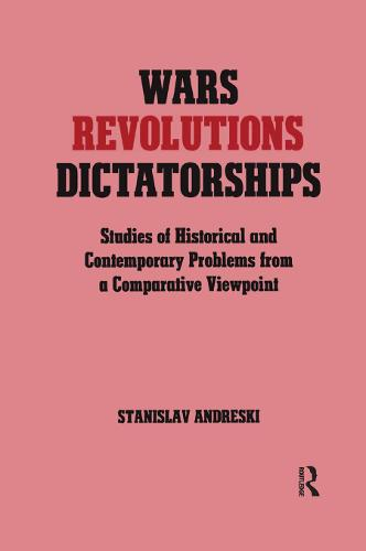 Wars, Revolutions and Dictatorships: Studies of Historical and Contemporary Problems from a Comparative Viewpoint (Paperback)