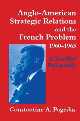 Anglo-American Strategic Relations and the French Problem, 1960-1963: A Troubled Partnership (Paperback)