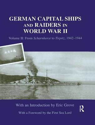 German Capital Ships and Raiders in World War II: Volume II: From Scharnhorst to Tirpitz, 1942-1944 (Paperback)