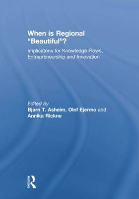 """When is Regional """"Beautiful""""?: Implications for Knowledge Flows, Entrepreneurship and Innovation (Paperback)"""