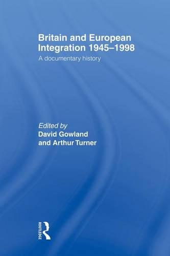 Britain and European Integration, 1945 - 1998: A Documentary History (Paperback)