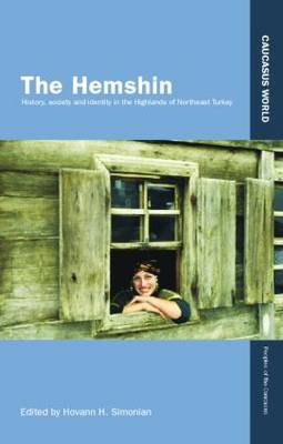 The Hemshin: History, Society and Identity in the Highlands of Northeast Turkey - Caucasus World: Peoples of the Caucasus (Paperback)